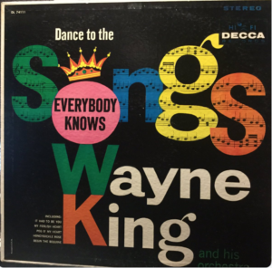 "Wayne King ""Dance To the Songs Everybody Knows"""